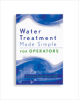 Water Treatment Made Simple for Operators -- 20526