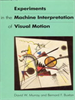 Experiments in the Machine Interpretation of Visual Motion -- 9780262280372