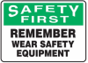 Safety First Remember Wear Equipment Sign -- SGN1017