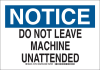 Brady B-401 Polystyrene Rectangle White Machine & Equipment Sign - 10 in Width x 7 in Height - TEXT: NOTICE DO NOT LEAVE MACHINE UNATTENDED - 127723 -- 754473-76159