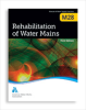 M28 Rehabilitation of Water Mains, Third Edition -- 30028-3E