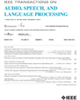Audio, Speech, and Language Processing, IEEE Transactions on -- 1558-7916