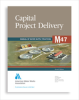 M47 Capital Project Delivery, Second Edition -- 30047
