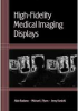 High-Fidelity Medical Imaging Displays -- ISBN: 9780819451910