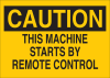 Brady B-401 Polystyrene Rectangle Yellow Machine & Equipment Sign - 10 in Width x 7 in Height - TEXT: CAUTION THIS MACHINE STARTS BY REMOTE CONTROL - 22933 -- 754476-22933