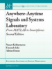 Anywhere-Anytime Signals and Systems Laboratory: From MATLAB to Smartphones, Second Edition