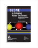 Ozone in Drinking Water Treatment: Process Design, Operation, and Optimization, Softcover edition -- 20589-PE