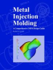 Metal Injection Molding: A Comprehensive MIM Design Guide -- 9780981949666