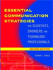 Essential Communication Strategies:For Scientists, Engineers, and Technology Professionals -- 9780471722946