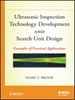 Ultrasonic Inspection Technology Development and Search Unit Design:Examples of Pratical Applications -- 9781118104781