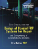 Guide Specifications for Design of Bonded FRP Systems for Repair and Strengthening of Concrete Bridge Elements, 1st Edition -- FRPS-1