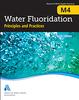 M4 (Print + PDF): Water Flouridation Principles & Practices, Sixth Edition -- 30004-6E-SET