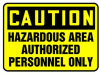 Caution Hazardous Area Authorized Personnel Only Sign -- SGN905