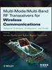 Multi-Mode / Multi-Band RF Transceivers for Wireless Communications:Advanced Techniques, Architectures, and Trends -- 9780470634455