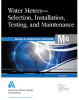 M6 Water Meters - Selection, Installation, Testing and Maintenance, Fifth Edition -- 30006-5E