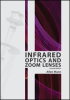 Infrared Optics and Zoom Lenses, Second Edition -- ISBN: 9780819476678