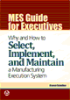 MES Guide for Executives: Why and How to Select, Implement, and Maintain a Manufacturing Execution System -- 978-1-936007-03-5