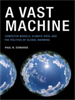 A Vast Machine:Computer Models, Climate Data, and the Politics of Global Warming -- 9780262294102