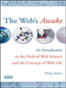 The Web's Awake:An Introduction to the Field of Web Science and the Concept of Web Life -- 9780470145876