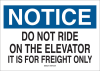 Brady B-302 Polyester Rectangle White Safety Awareness Sign - 10 in Width x 7 in Height - Laminated - TEXT: NOTICE DO NOT RIDE ON THE ELEVATOR IT IS FOR FREIGHT ONLY - 88205 -- 754476-88205