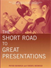 The Short Road to Great Presentations:How to Reach Any Audience Through Focused Preparation, Inspired Delivery, and Smart Use of Technology -- 9780470546611
