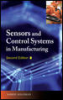 A Comprehensive Guide to Sensors and Control Systems in Manufacturing, 2nd Edition -- 978-0-07-160572-4