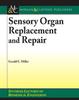Sensory Organ Replacement and Repair