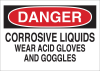Brady B-302 Polyester Rectangle White Chemical, Biohazard, Hazardous & Flammable Material Sign - 14 in Width x 10 in Height - Laminated - TEXT: DANGER CORROSIVE LIQUIDS WEAR ACID GLOVES AND GOGGLES - -- 754476-84370