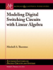 Modeling Digital Switching Circuits with Linear Algebra