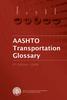 AASHTO Transportation Glossary, 4th Edition -- ATG-4