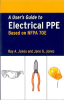 Electrical Safety Publication -- A User's Guide to Electrical PPE