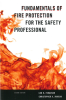 Fundamentals of Fire Protection for the Safety Professional, 2nd Edition -- 978-1-59888-711-2