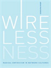 Wirelessness:Radical Empiricism in Network Cultures -- 9780262289597