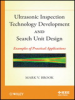 Ultrasonic Inspection Technology Development and Search Unit Design: Examples of Practical Applications