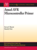 Atmel AVR Microcontroller Primer: Programming and Interfacing