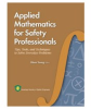 Applied Mathematics for Safety Professionals: Tips, Tools, and Techniques to Solve Everyday Problems -- 978-1-885581-55-6