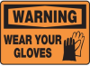 Warning Wear Your Gloves Sign -- SGN586