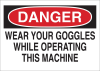 Brady B-401 Polystyrene Rectangle White Machine & Equipment Sign - 10 in Width x 7 in Height - TEXT: DANGER WEAR YOUR GOGGLES WHILE OPERATING THIS MACHINE - 22620 -- 754476-22620